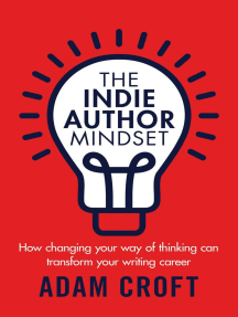 The Indie Author Mindset: How Changing Your Way of Thinking Can Transform Your Writing Career: Indie Author Mindset, #1