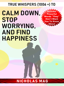 True Whispers (1006 +) to Calm down, Stop Worrying, and Find Happiness