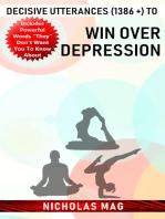 Decisive Utterances (1386 +) to Win over Depression