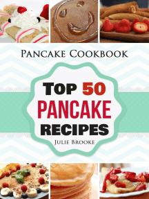 Pancake Cookbook: Top 50 Pancake Recipes