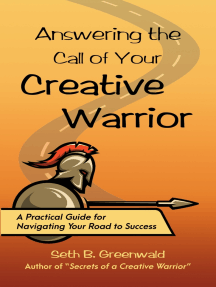 Answering the Call of Your Creative Warrior: A Practical Guide for Navigating Your Road to Success