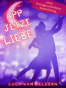 App jetzt Liebe: eine Kurzgeschichtensammlung