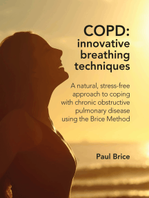 COPD: Innovative Breathing Techniques: a natural, stress-free approach to coping with chronic obstructive pulmonary disease using the Brice Method