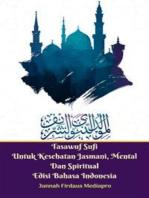 Tasawuf Sufi Untuk Kesehatan Jasmani, Mental Dan Spiritual Edisi Bahasa Indonesia