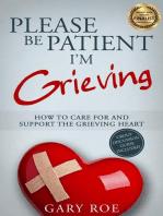 Please Be Patient, I'm Grieving