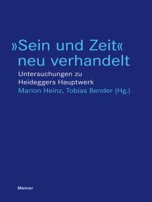 """""""Sein und Zeit"""" neu verhandelt: Untersuchungen zu Heideggers Hauptwerk"""