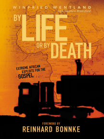 BY LIFE OR BY DEATH: EXTREME AFRICAN EXPLOITS FOR THE GOSPEL