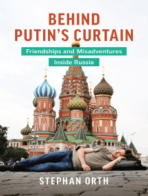 Behind Putin's Curtain: Friendships and Misadventures Inside Russia