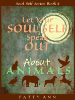 Let Your Soul Self Speak Out About Animals (Book 4)
