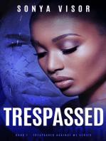 Trespassed (Trespassed Against Me Series - Book 1)