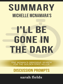 Summary of I'll Be Gone in the Dark: One Woman's Obsessive Search for the Golden State Killer by Michelle McNamara (Discussion Prompts)