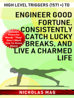 High Level Triggers (1571 +) to Engineer Good Fortune, Consistently Catch Lucky Breaks, and Live a Charmed Life