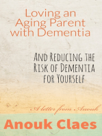 Loving An Aging Parent With Dementia. And Reducing The Risk Of Dementia For Yourself. A Letter From Anouk
