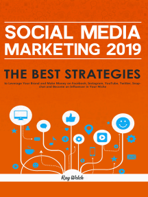 Social Media Marketing 2019: The Best Strategies to Leverage Your Brand and Make Money on Facebook, Instagram, YouTube, Twitter, Snapchat and Become an Influencer in Your Niche