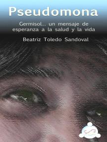 Pseudomona: Germisol... un mensaje de esperanza a la salud y la vida
