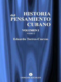 Historia del pensamiento cubano Volumen I: Formación y liberación del pensamiento cubano.Tomo 2: Del liberalismo esclavista al liberalismo abolicionista