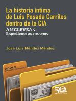La historia íntima de Luis Posada Carriles dentro de la CIA. AMCLEVE/15 Expediente 201/300985