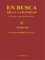 En busca de la cubanidad. Religión, Raza, Pensamiento. (Tomo III)