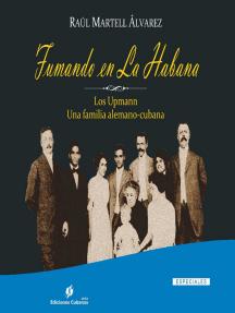 Fumando en La Habana. Los Upmann. Una familia alemano-cubana