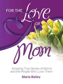For the Love of Mom: Amazing True Stories of Moms and the People Who Love Them