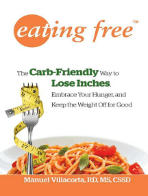 Eating Free: The Carb-Friendly Way to Lose Inches, Embrace Your Hunger, and Keep the Weight Off for Good
