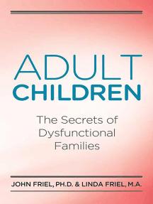 Adult Children Secrets of Dysfunctional Families: The Secrets of Dysfunctional Families