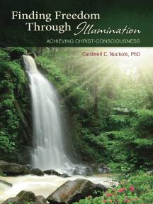 Finding Freedom Through Illumination: Achieving Christ-Consciousness