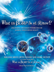 What the Bleep Do We Know!?™: Discovering the Endless Possibilities for Altering Your Everyday Reality
