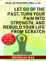 True Activators (984 +) to Let Go of the Past, Turn Your Pain Into Strength, and Rebuild Your Life From Scratch