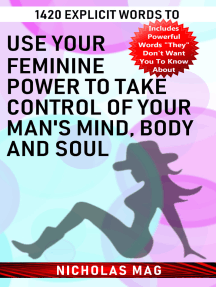 1420 Explicit Words to Use Your Feminine Power to Take Control of Your Man's Mind, Body and Soul