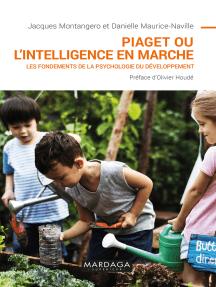 Piaget ou l'intelligence en marche: Les fondements de la psychologie du développement