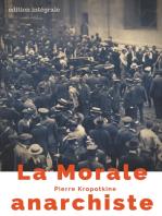 La Morale anarchiste: Le manifeste libertaire de Pierre Kropotkine (édition intégrale de 1889)
