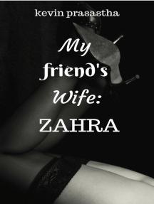 My Friend's Wife: Zahra: Seri Selingkuh dengan Istri Teman