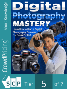 Digital Photography Mastery: Do you have a problem trying to get started on your journey to the photography world?