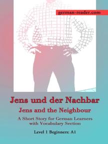 German Reader, Level 1 Beginners (A1): Jens und der Nachbar: German Reader, #1
