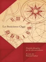 Lo Stoicismo Oggi: Scritti Scelti  Volume I