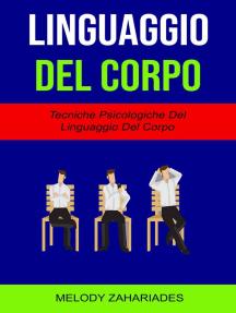 Linguaggio Del Corpo : Tecniche Psicologiche Del Linguaggio Del Corpo