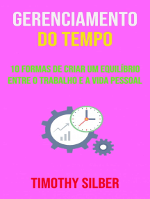 Gerenciamento Do Tempo : 10 Formas De Criar Um Equilíbrio Entre O Trabalho E A Vida Pessoal