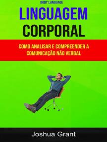 Linguagem Corporal: Como Analisar E Compreender A Comunicação Não Verbal ( Body Language)