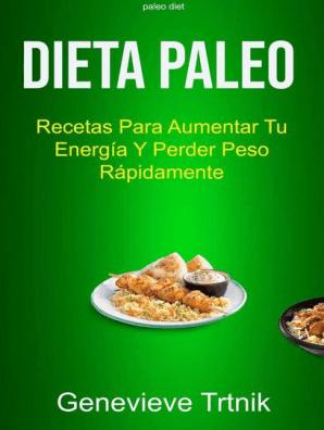 Dieta Paleo Recetas Para Aumentar Tu Energía Y Perder Peso Rápidamente By Genevieve Trtnik Book Read Online
