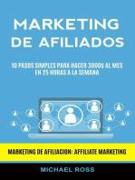Marketing De Afiliados: 10 Pasos Simples Para Hacer 3000$ Al Mes en 25 Horas a La Semana (Marketing De Afiliacion: Affiliate Marketing)
