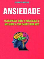 Ansiedade: Ultrapasse Hoje A Ansiedade E Melhore A Sua Saúde Num Mês