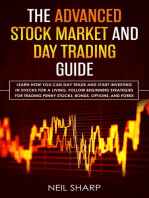 The Advanced Stock Market and Day Trading Guide Learn How You Can Day Trade and Start Investing in Stocks for a living, follow beginners strategies for trading penny stocks, bonds, options, and forex.