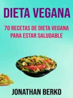 Dieta Vegana: 70 Recetas De Dieta Vegana Para Estar Saludable
