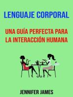 Lenguaje Corporal: Una Guía Perfecta Para La Interacción Humana.