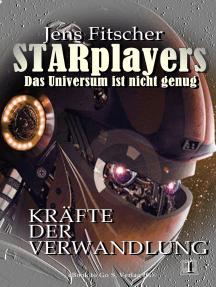 Kräfte der Verwandlung (STARplayers 1): Das Universum ist nicht genug