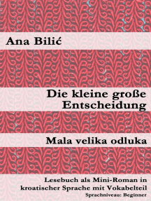 Die kleine große Entscheidung / Mala velika odluka (Lesebuch als Mini-Roman in kroatischer Sprache mit Vokabelteil, A1 - A2, Beginner): Kroatisch-leicht.com