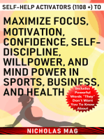 Self-help Activators (1108 +) to Maximize Focus, Motivation, Confidence, Self-discipline, Willpower, and Mind Power in Sports, Business, and Health