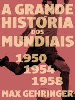 A grande história dos mundiais 1950, 1954, 1958