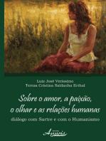 Sobre o amor, a paixão, o olhar e as relações humanas